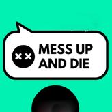 mess up and die game
