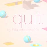 i quit game